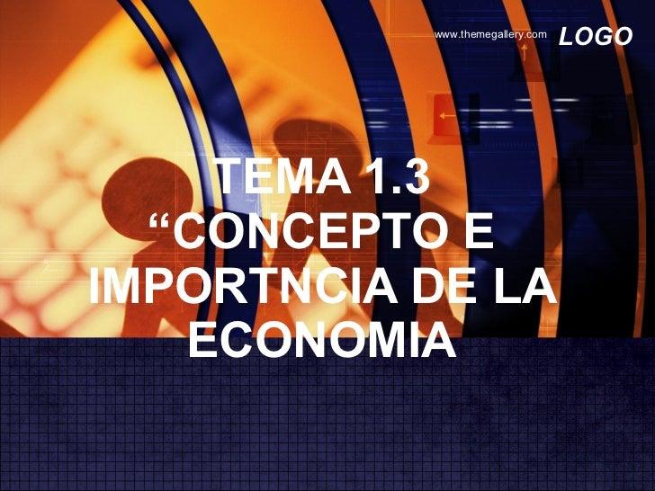 """TEMA 1.3 """"CONCEPTO E IMPORTNCIA DE LA ECONOMIA"""