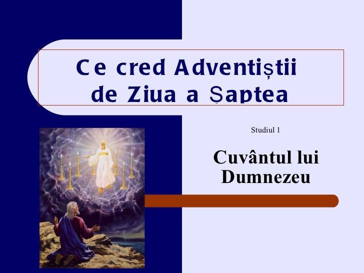 Ce cred Adventi ştii  de  Z iua a Şaptea Studiul 1 Cuvântul  lui Dumnezeu