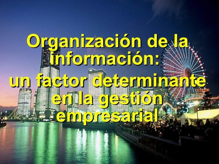 Organización de la información:  un factor determinante en la gestión empresarial