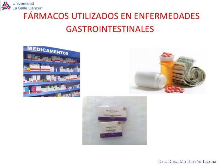 FÁRMACOS UTILIZADOS EN ENFERMEDADES GASTROINTESTINALES Dra. Rosa Ma Barrón Licona .