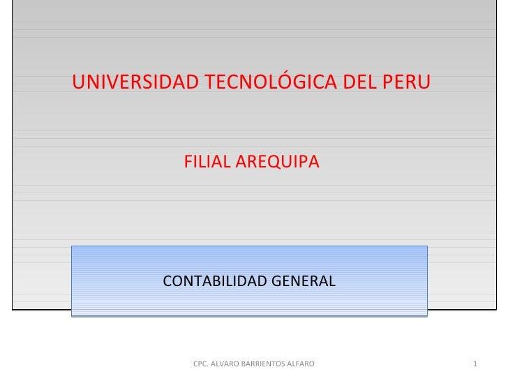 UNIVERSIDAD TECNOLÓGICA DEL PERU          FILIAL AREQUIPA        CONTABILIDAD GENERAL           CPC. ALVARO BARRIENTOS ALF...