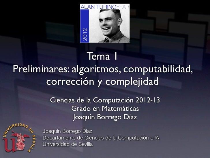 Tema 1Preliminares: algoritmos, computabilidad,       corrección y complejidad        Ciencias de la Computación 2012-13  ...