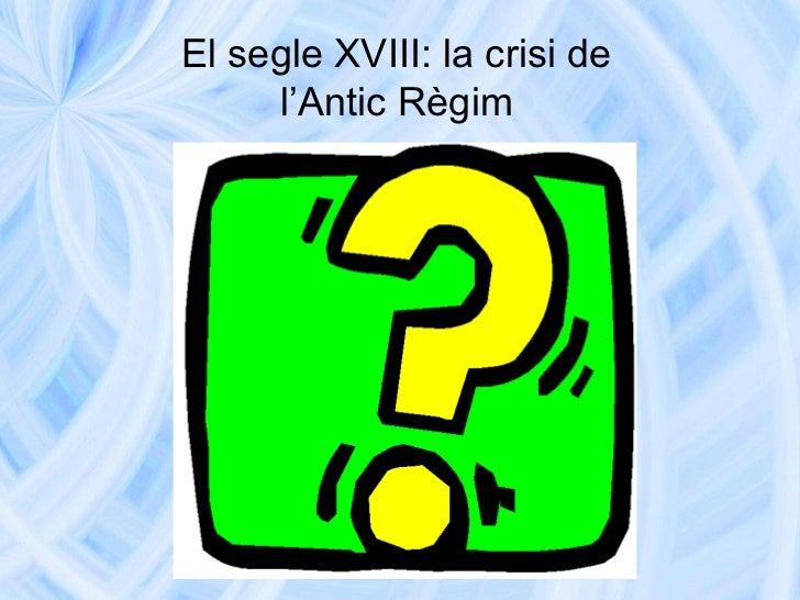 El segle XVIII: la crisi de     l'Antic Règim