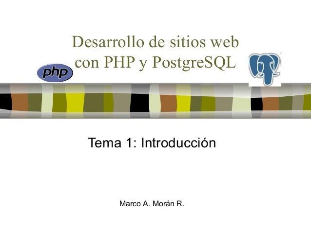 Desarrollo de sitios webcon PHP y PostgreSQLTema 1: IntroducciónMarco A. Morán R.