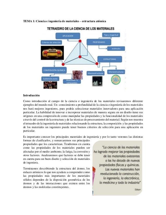 TEMA 1: Ciencia e ingeniería de materiales – estructura atómica Introducción Como introducción al campo de la ciencia e in...