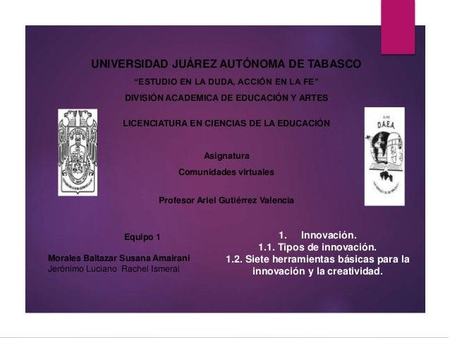 """UNIVERSIDAD JUÁREZ AUTÓNOMA DE TABASCO  """"ESTUDIO EN LA DUDA, ACCIÓN EN LA FE""""  DIVISIÓN ACADEMICA DE EDUCACIÓN Y ARTES  LI..."""