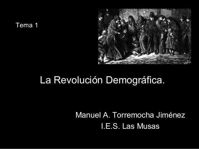 La Revolución Demográfica.  Manuel A. Torremocha Jiménez  I.E.S. Las Musas  Tema 1