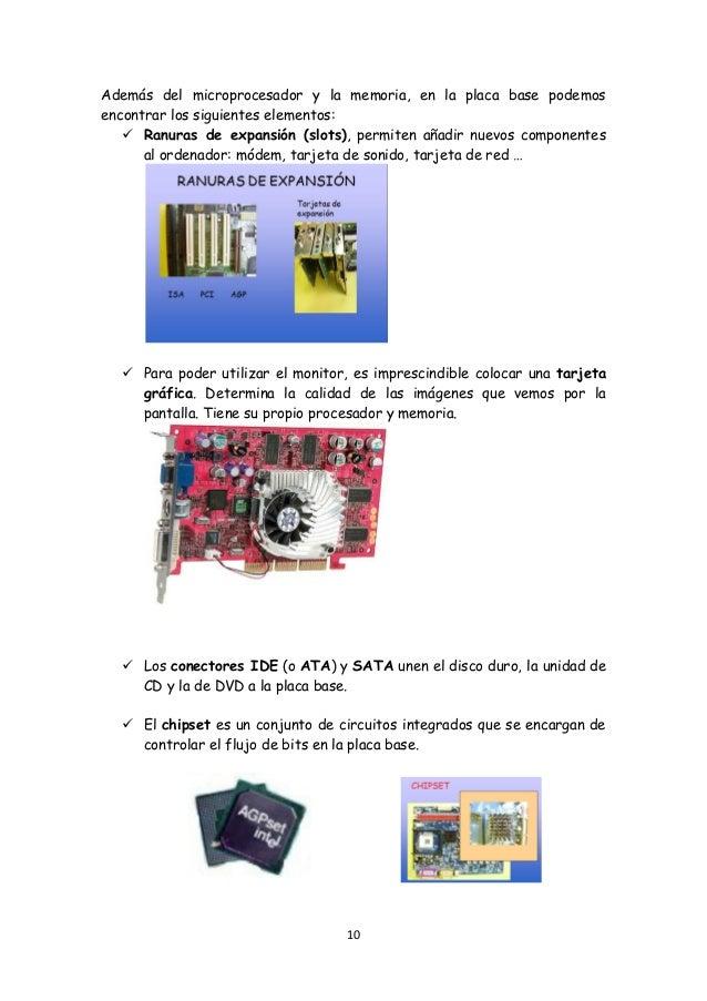 10 Además del microprocesador y la memoria, en la placa base podemos encontrar los siguientes elementos:  Ranuras de expa...