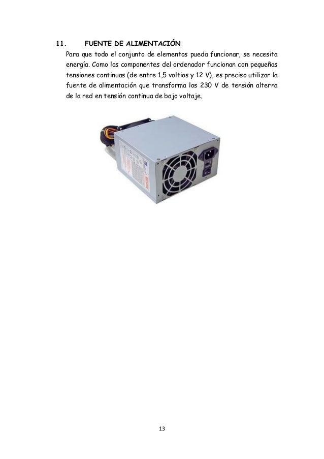 13 11. FUENTE DE ALIMENTACIÓN Para que todo el conjunto de elementos pueda funcionar, se necesita energía. Como los compon...