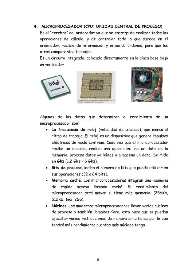 """6 4. MICROPROCESADOR (CPU: UNIDAD CENTRAL DE PROCESO) Es el """"cerebro"""" del ordenador ya que se encarga de realizar todas la..."""