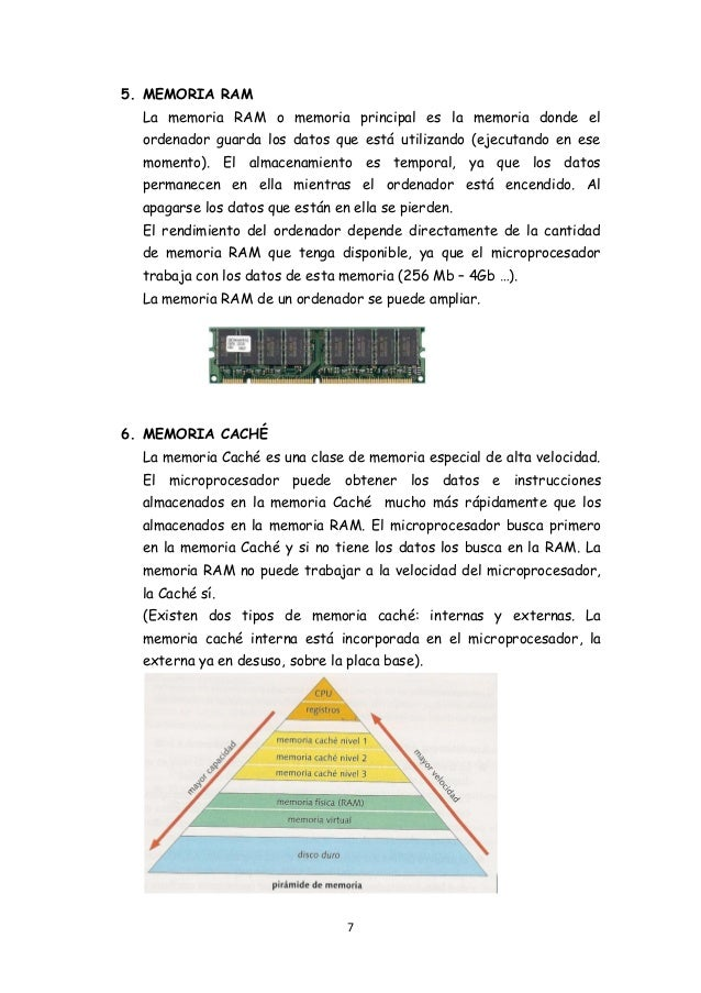7 5. MEMORIA RAM La memoria RAM o memoria principal es la memoria donde el ordenador guarda los datos que está utilizando ...