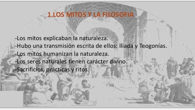 1.LOS MITOS Y LA FILOSOFIA -Los mitos explicaban la naturaleza. -Hubo una transmisión escrita de ellos: Ilíada y Teogonías...
