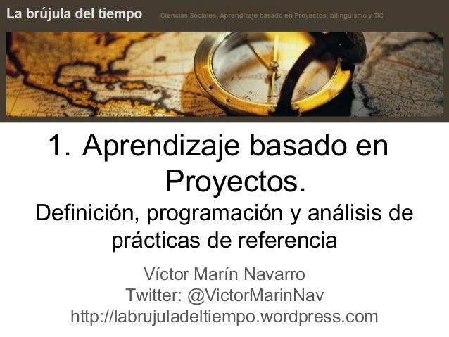 1. Aprendizaje basado en Proyectos. Definición, programación y análisis de prácticas de referencia Víctor Marín Navarro Tw...