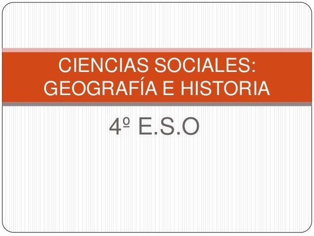 4º E.S.O CIENCIAS SOCIALES: GEOGRAFÍA E HISTORIA
