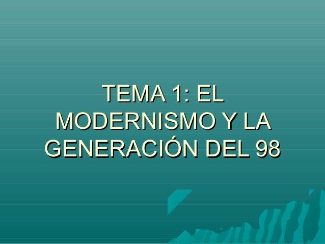 TEMA 1: ELTEMA 1: EL MODERNISMO Y LAMODERNISMO Y LA GENERACIÓN DEL 98GENERACIÓN DEL 98