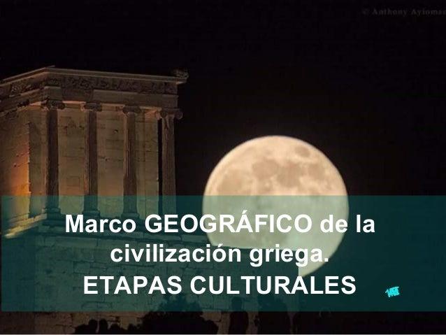 Marco GEOGRÁFICO de la civilización griega. ETAPAS CULTURALES TEMA1