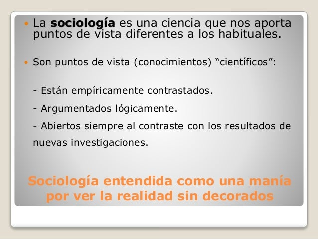 Sociología entendida como una manía por ver la realidad sin decorados  La sociología es una ciencia que nos aporta puntos...