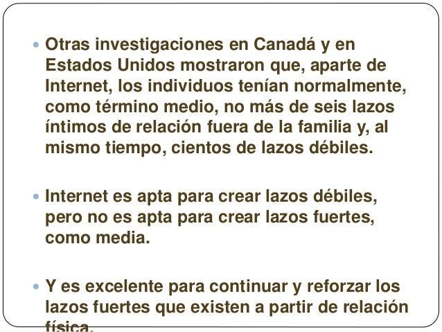  Otras investigaciones en Canadá y en Estados Unidos mostraron que, aparte de Internet, los individuos tenían normalmente...
