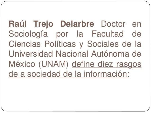 Raúl Trejo Delarbre Doctor en Sociología por la Facultad de Ciencias Políticas y Sociales de la Universidad Nacional Autón...