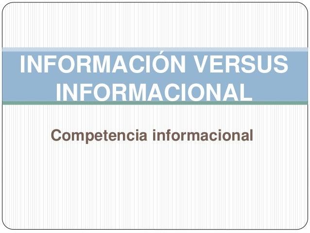 Competencia informacional INFORMACIÓN VERSUS INFORMACIONAL