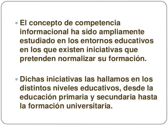  El concepto de competencia informacional ha sido ampliamente estudiado en los entornos educativos en los que existen ini...