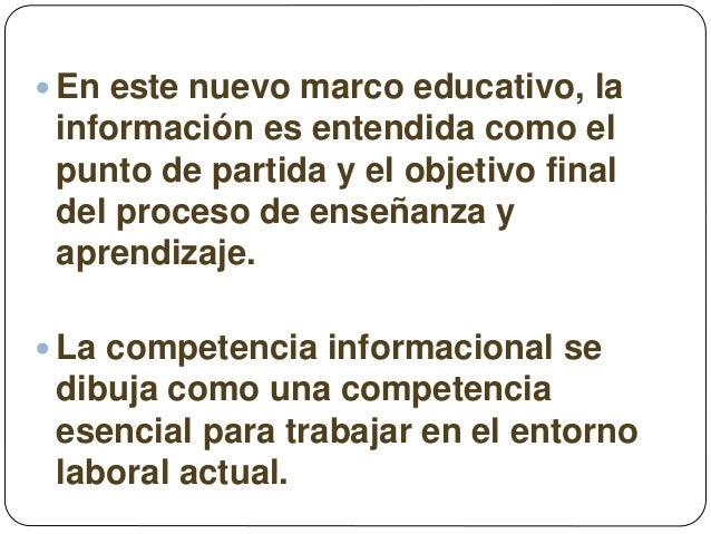  En este nuevo marco educativo, la información es entendida como el punto de partida y el objetivo final del proceso de e...