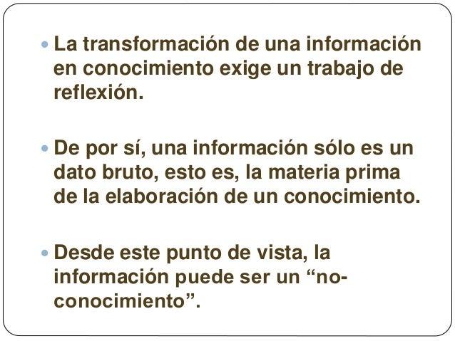  La transformación de una información en conocimiento exige un trabajo de reflexión.  De por sí, una información sólo es...