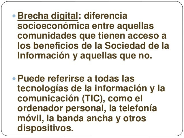  Brecha digital: diferencia socioeconómica entre aquellas comunidades que tienen acceso a los beneficios de la Sociedad d...