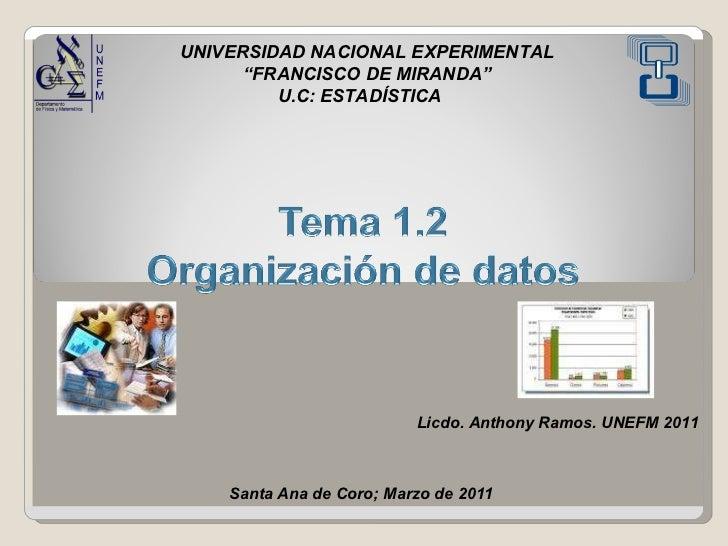 """UNIVERSIDAD NACIONAL EXPERIMENTAL """" FRANCISCO DE MIRANDA"""" U.C: ESTADÍSTICA  Licdo. Anthony Ramos. UNEFM 2011 Santa Ana de ..."""