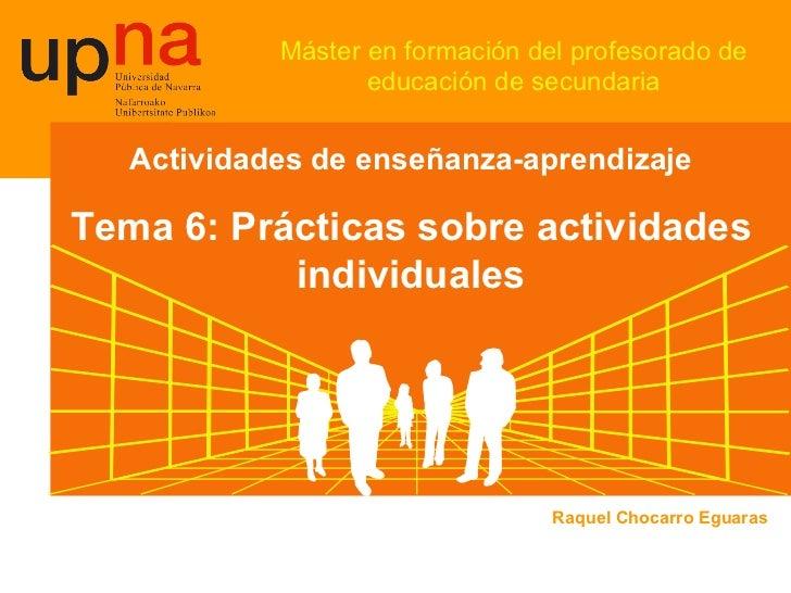 Máster en formación del profesorado de educación de secundaria Actividades de enseñanza-aprendizaje Tema 6: Prácticas sobr...