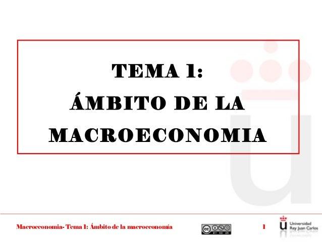 TEMA 1:                 ÁMBITO DE LA          MACROECONOMIAMacroeconomia- Tema 1: Ámbito de la macroeconomía   1