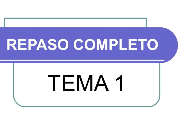 REPASO COMPLETO TEMA 1
