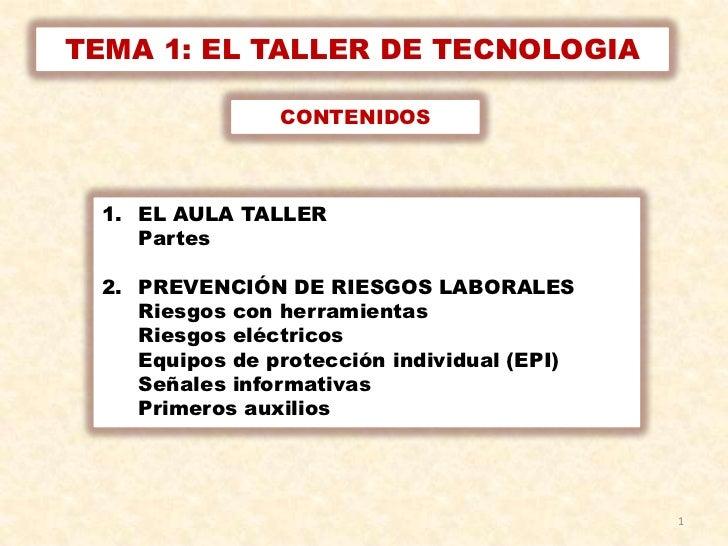 TEMA 1: EL TALLER DE TECNOLOGIA                 CONTENIDOS  1. EL AULA TALLER     Partes  2. PREVENCIÓN DE RIESGOS LABORAL...