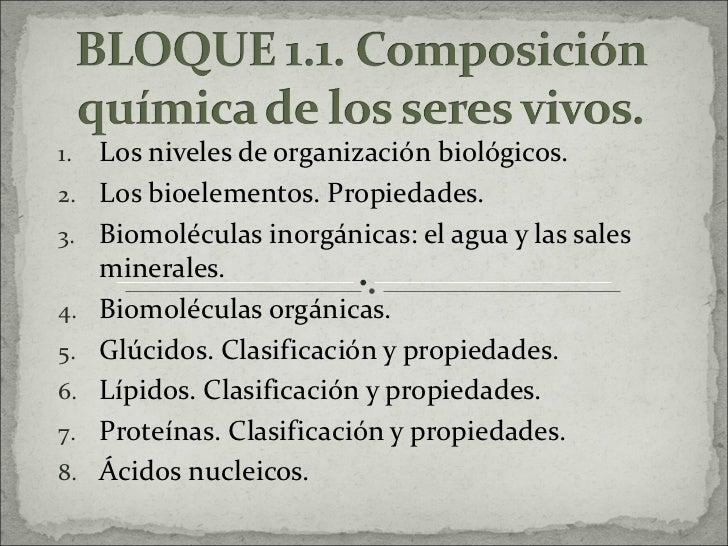 <ul><li>Los niveles de organización biológicos. </li></ul><ul><li>Los bioelementos. Propiedades. </li></ul><ul><li>Biomolé...
