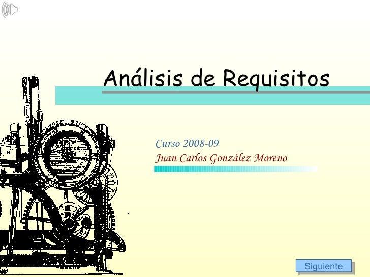 Análisis de Requisitos <ul><li>Curso 2008-09 Juan Carlos González Moreno </li></ul>