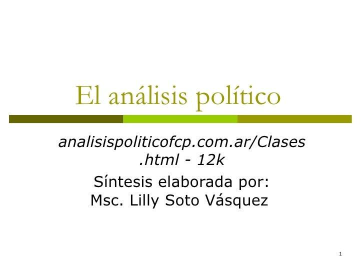 El análisis político  analisispoliticofcp.com.ar/Clases.html - 12k Síntesis elaborada por: Msc. Lilly Soto Vásquez