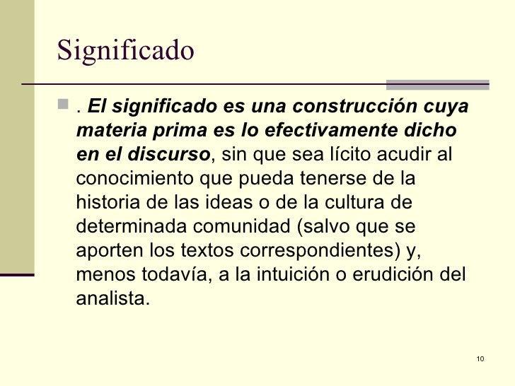 Significado  <ul><li>.  El significado es una construcción cuya materia prima es lo efectivamente dicho en el discurso , s...