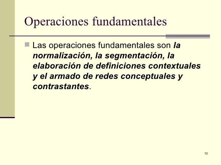Operaciones fundamentales  <ul><li>Las operaciones fundamentales son  la normalización, la segmentación, la elaboración de...