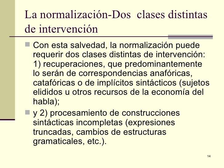 La normalización-Dos  clases distintas de intervención  <ul><li>Con esta salvedad, la normalización puede requerir dos cla...