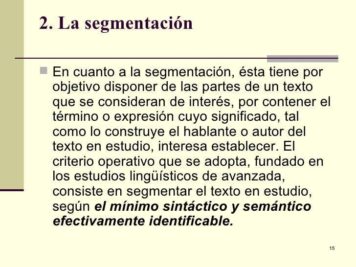 2. La segmentación <ul><li>En cuanto a la segmentación, ésta tiene por objetivo disponer de las partes de un texto que se ...