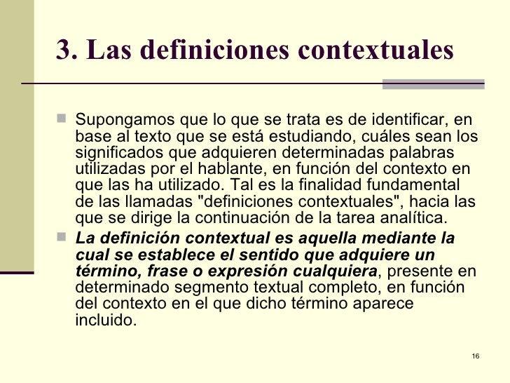 3. Las definiciones contextuales <ul><li>Supongamos que lo que se trata es de identificar, en base al texto que se está es...