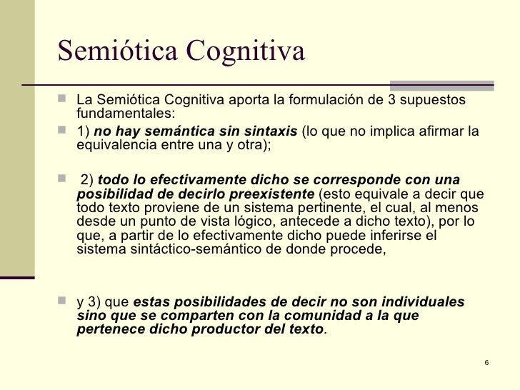 Semiótica Cognitiva  <ul><li>La Semiótica Cognitiva aporta la formulación de 3 supuestos fundamentales:  </li></ul><ul><li...