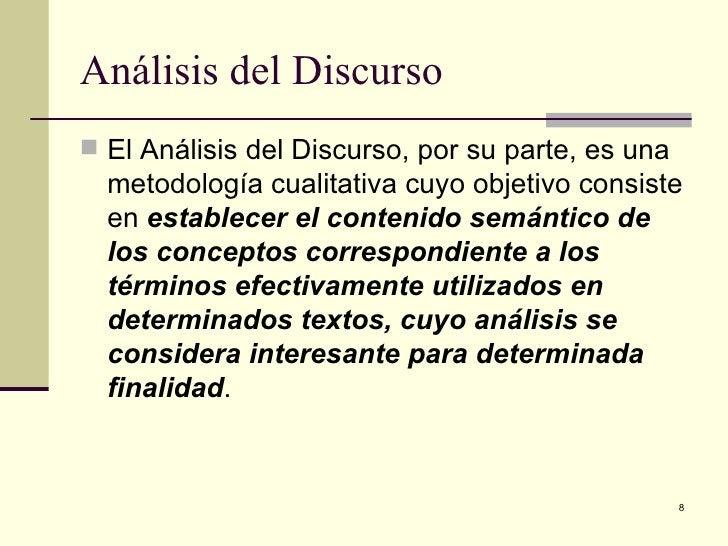 Análisis del Discurso  <ul><li>El Análisis del Discurso, por su parte, es una metodología cualitativa cuyo objetivo consis...