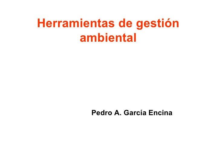 Herramientas de gestión ambiental Pedro A. García Encina