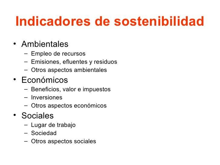 Indicadores de sostenibilidad <ul><li>Ambientales </li></ul><ul><ul><li>Empleo de recursos </li></ul></ul><ul><ul><li>Emis...