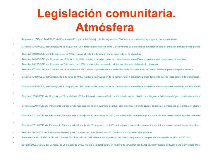 Legislación comunitaria. Atmósfera  <ul><li>Reglamento (CE) n.º 2037/2000, del Parlamento Europeo y del Consejo, de 29 de...