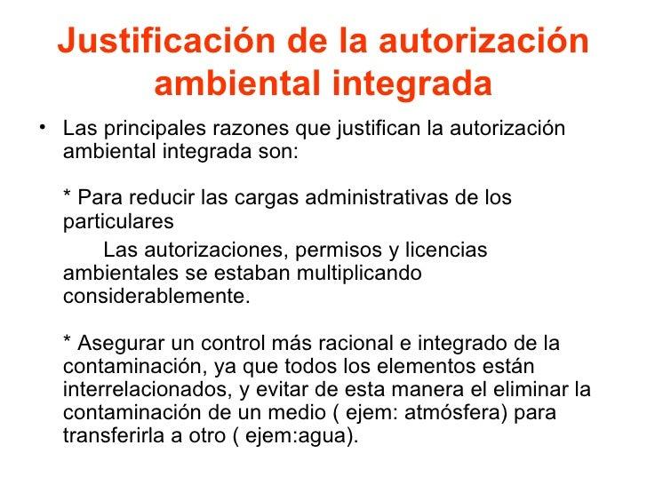 Justificación de la autorización ambiental integrada <ul><li>Las principales razones que justifican la autorización ambien...