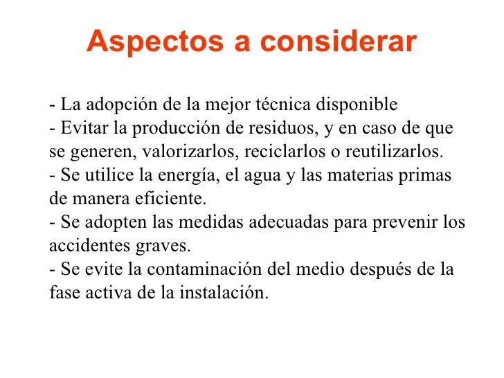 Aspectos a considerar <ul><li>- La adopción de la mejor técnica disponible - Evitar la producción de residuos, y en caso d...
