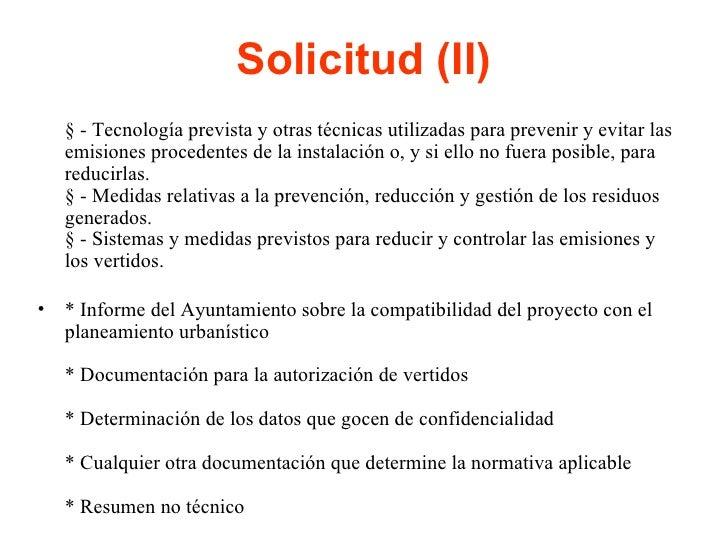 Solicitud (II) <ul><li>§ - Tecnología prevista y otras técnicas utilizadas para prevenir y evitar las emisiones procedente...