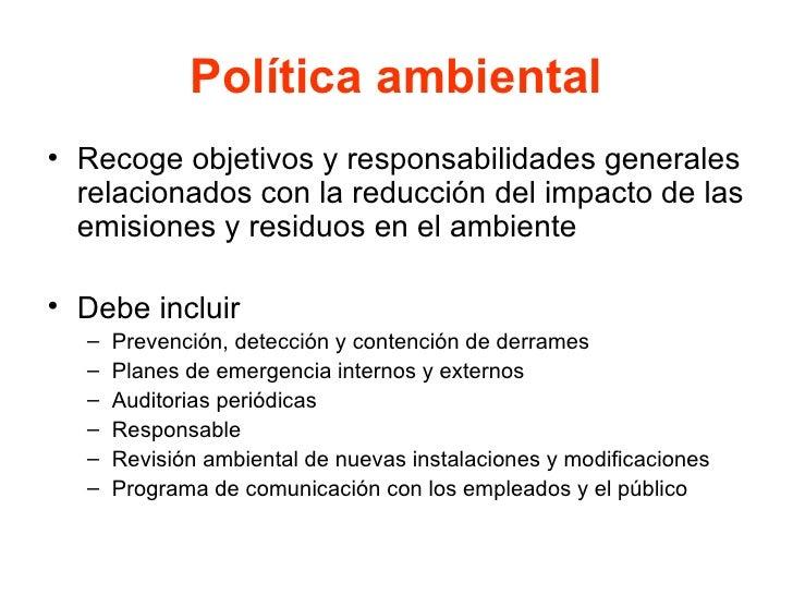 Política ambiental <ul><li>Recoge objetivos y responsabilidades generales relacionados con la reducción del impacto de las...